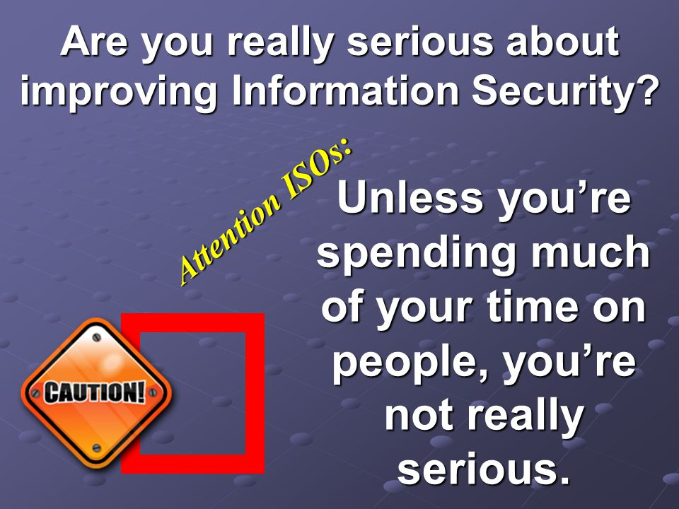 Are you really serious about improving Information Security.