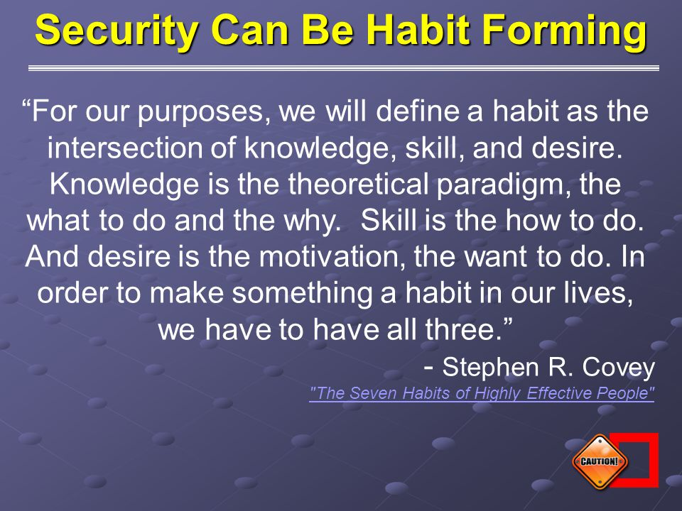 For our purposes, we will define a habit as the intersection of knowledge, skill, and desire.