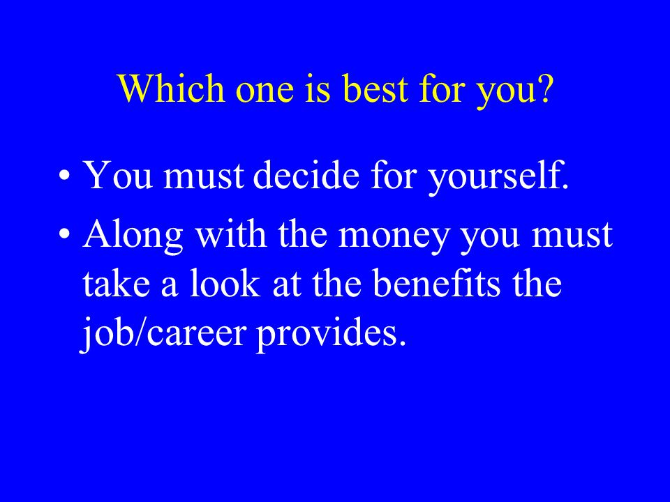 Which one is best for you. You must decide for yourself.