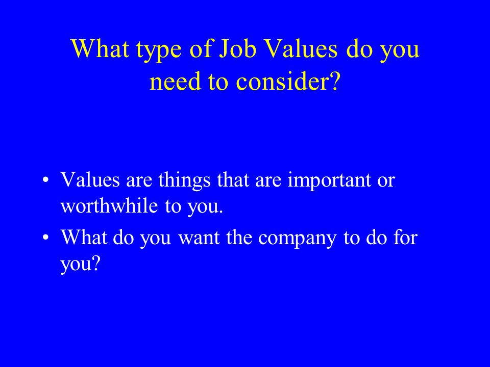 What type of Job Values do you need to consider.