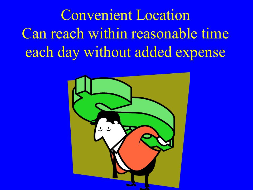 Convenient Location Can reach within reasonable time each day without added expense