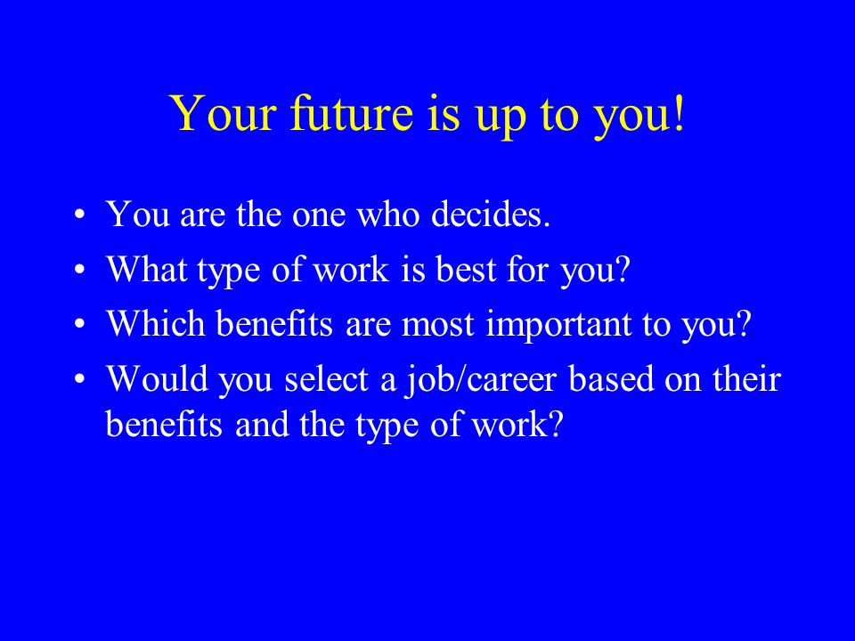 Your future is up to you. You are the one who decides.