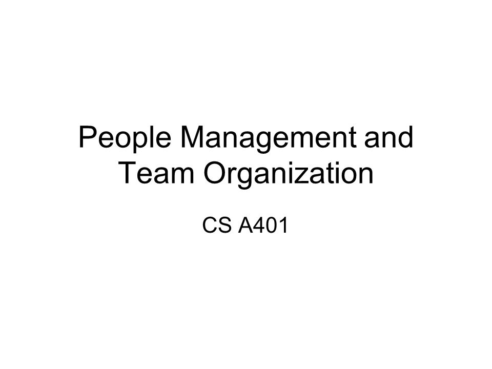 People Management and Team Organization CS A401