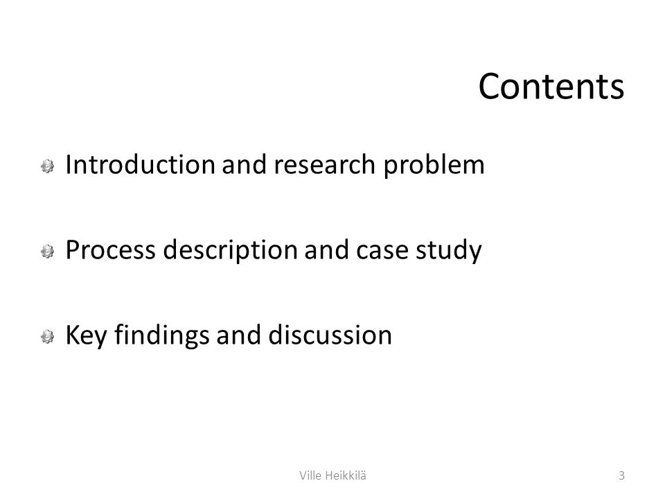Introduction and research problem Process description and case study Key findings and discussion Contents 3Ville Heikkilä