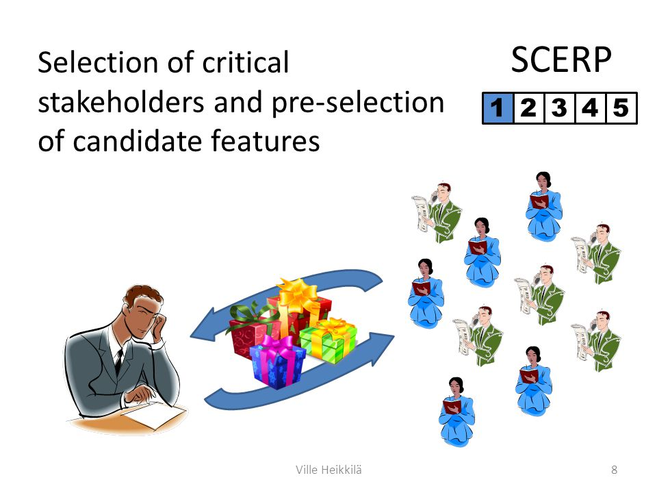 SCERP 8Ville Heikkilä Selection of critical stakeholders and pre-selection of candidate features 12345