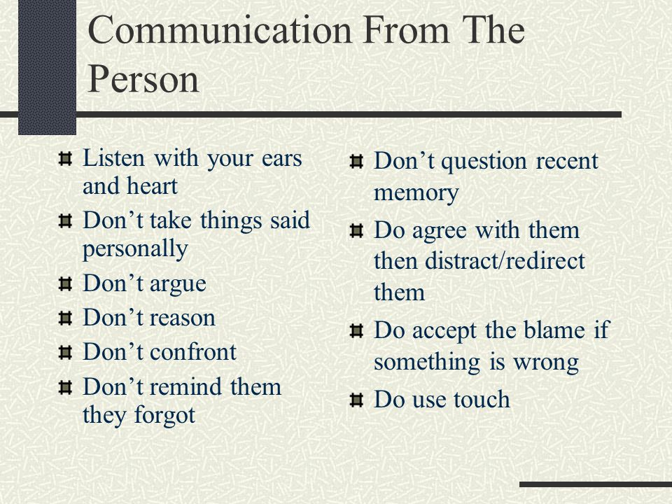 Communication  Finding ways to be communicate is crucial in maintaining our relationship with someone who has dementia.