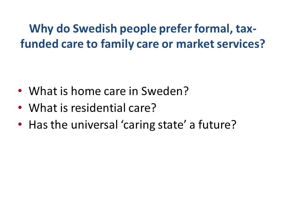 Why do Swedish people prefer formal, tax- funded care to family care or market services.