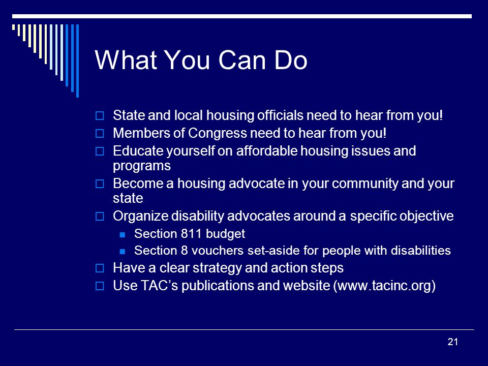 21 What You Can Do  State and local housing officials need to hear from you.