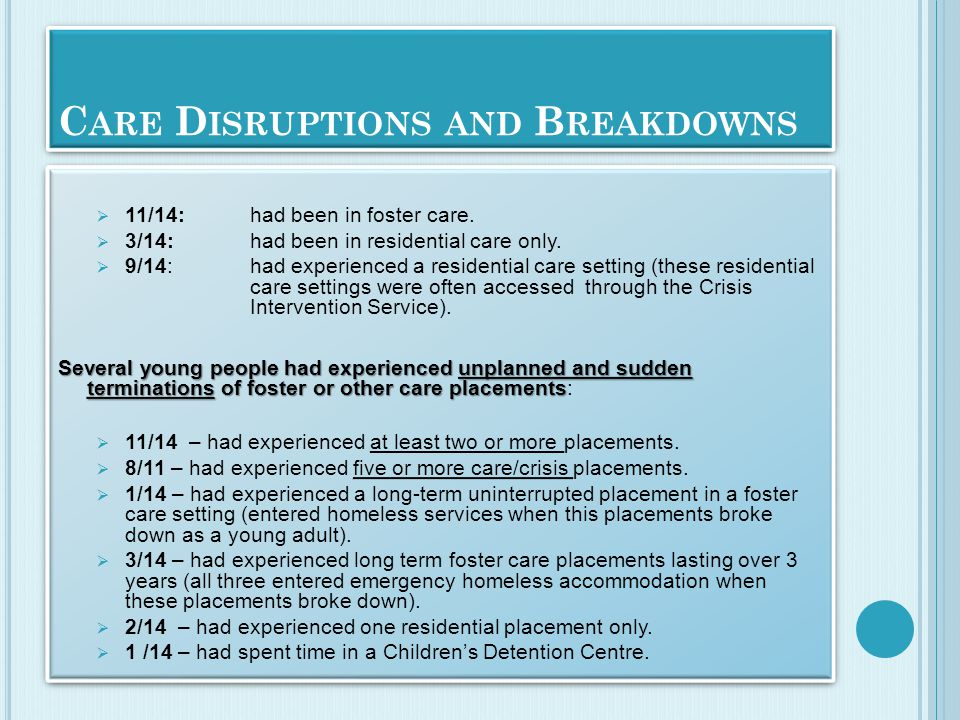 C ARE D ISRUPTIONS AND B REAKDOWNS  11/14:had been in foster care.