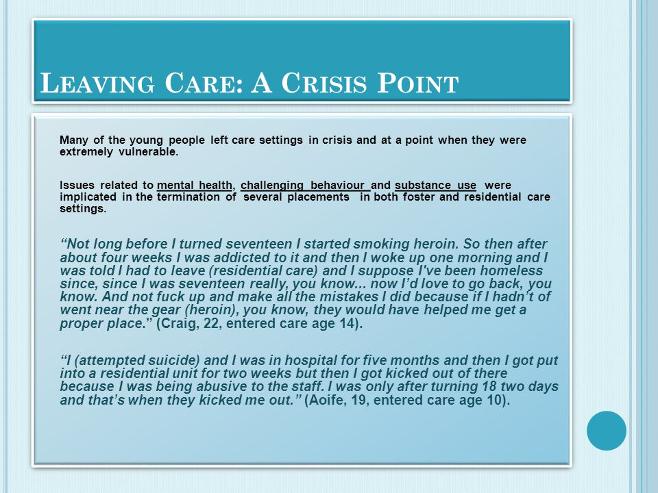 L EAVING C ARE : A C RISIS P OINT Many of the young people left care settings in crisis and at a point when they were extremely vulnerable. Issues rel