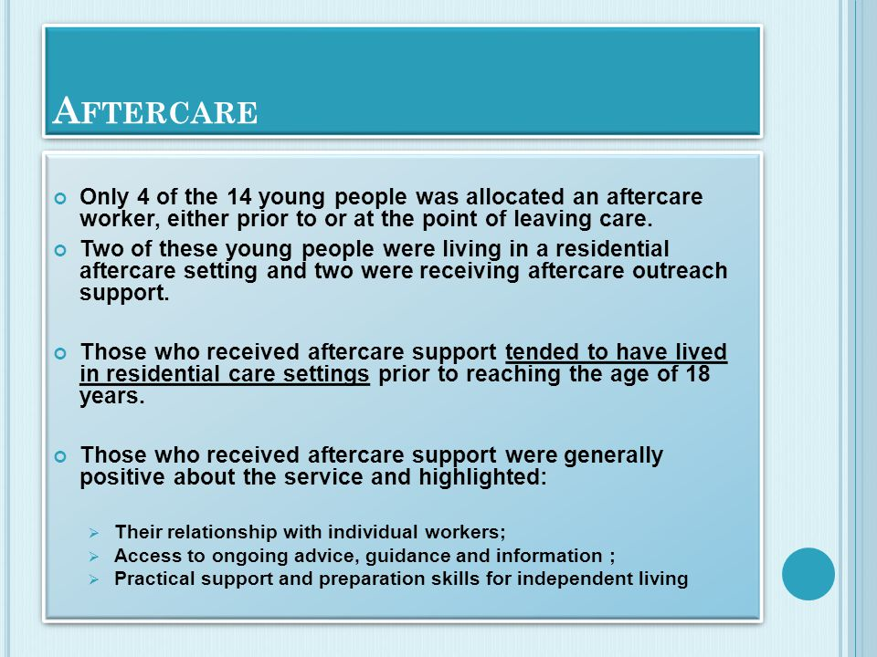 A FTERCARE Only 4 of the 14 young people was allocated an aftercare worker, either prior to or at the point of leaving care. Two of these young people