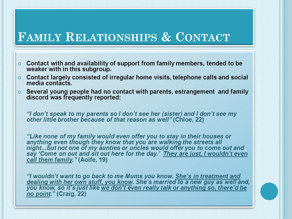 F AMILY R ELATIONSHIPS & C ONTACT Contact with and availability of support from family members, tended to be weaker with in this subgroup. Contact lar