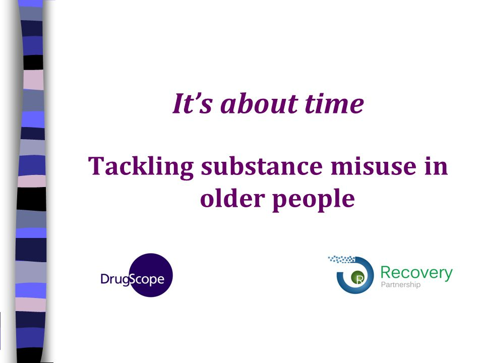 It's about time Tackling substance misuse in older people