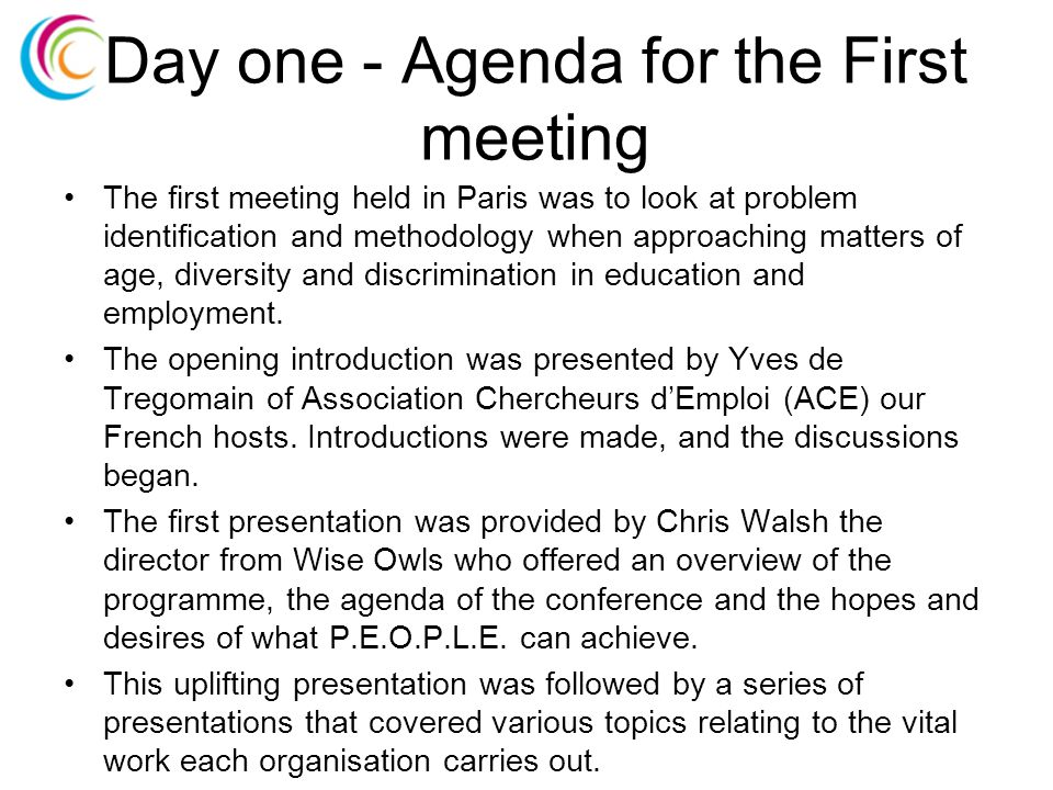 Day one - Agenda for the First meeting The first meeting held in Paris was to look at problem identification and methodology when approaching matters of age, diversity and discrimination in education and employment.