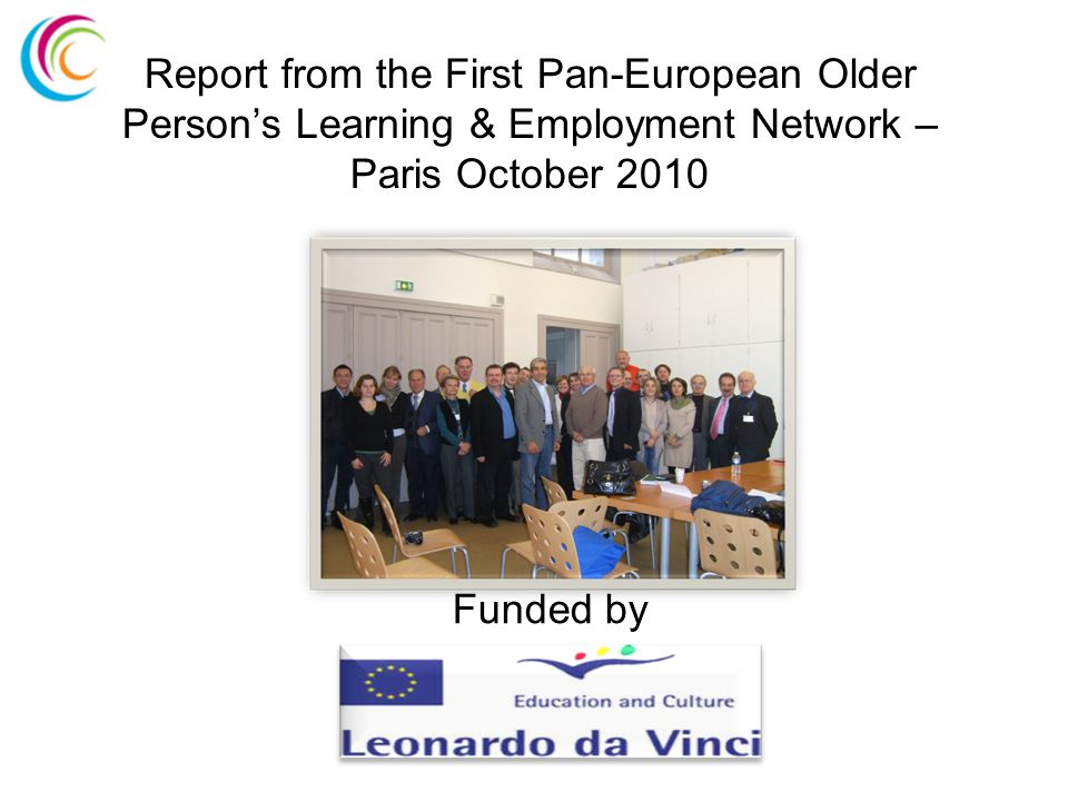 Report from the First Pan-European Older Person's Learning & Employment Network – Paris October 2010 Funded by