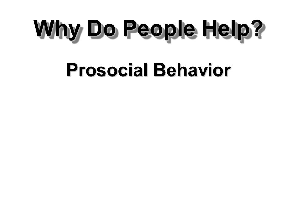 Why Do People Help? Prosocial Behavior
