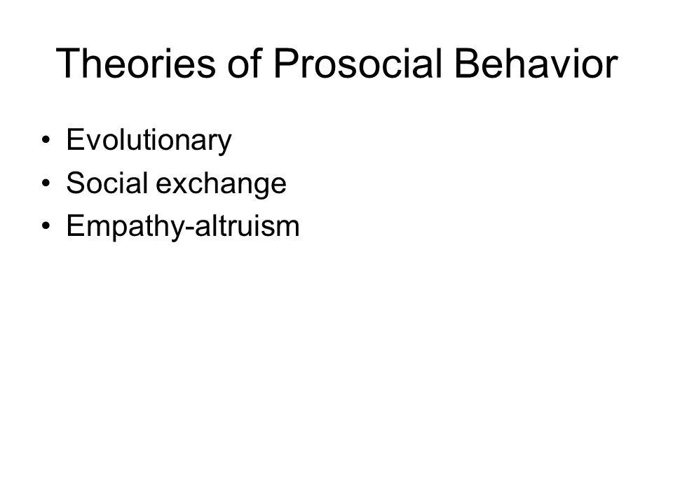 Theories of Prosocial Behavior Evolutionary Social exchange Empathy-altruism