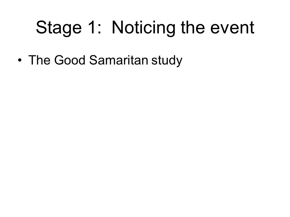 Stage 1: Noticing the event The Good Samaritan study