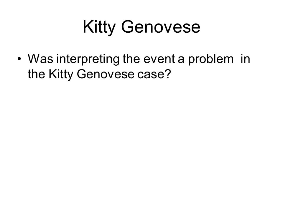 Kitty Genovese Was interpreting the event a problem in the Kitty Genovese case?