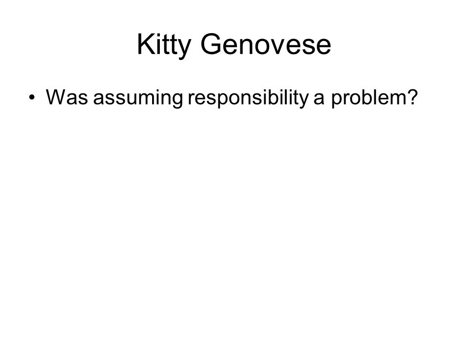Kitty Genovese Was assuming responsibility a problem?