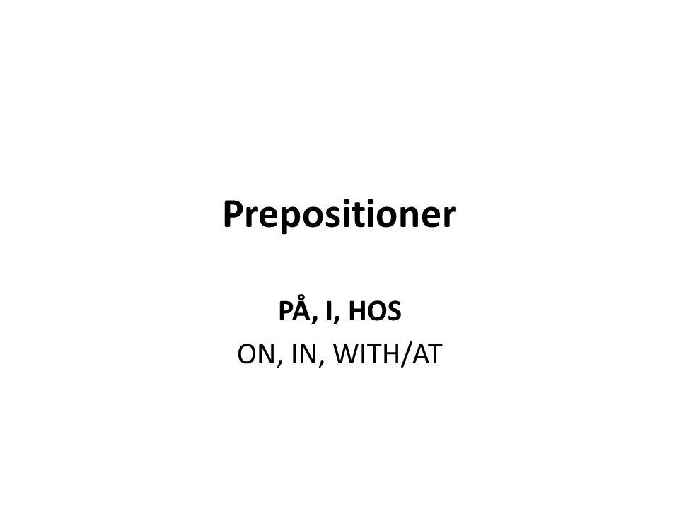 Prepositioner PÅ, I, HOS ON, IN, WITH/AT