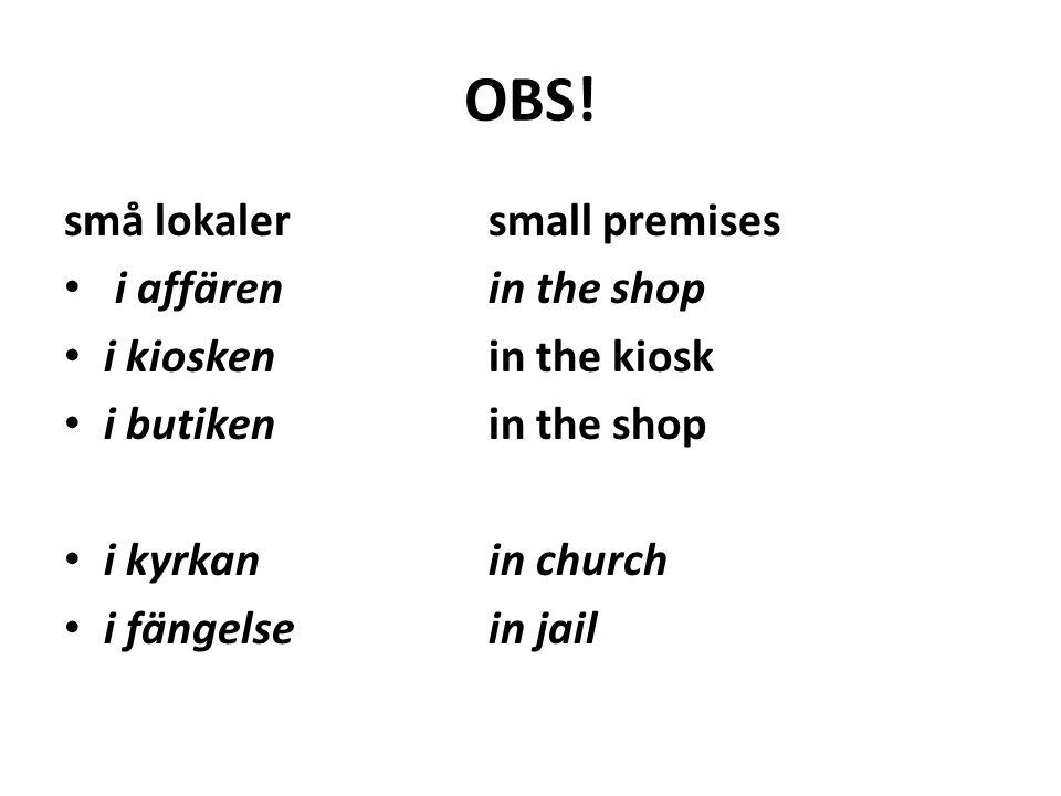 OBS! små lokalersmall premises i affären in the shop i kioskenin the kiosk i butikenin the shop i kyrkan in church i fängelsein jail