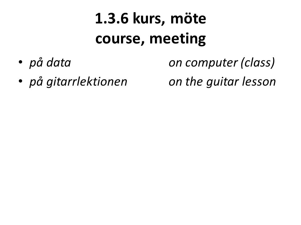 1.3.6 kurs, möte course, meeting på dataon computer (class) på gitarrlektionenon the guitar lesson
