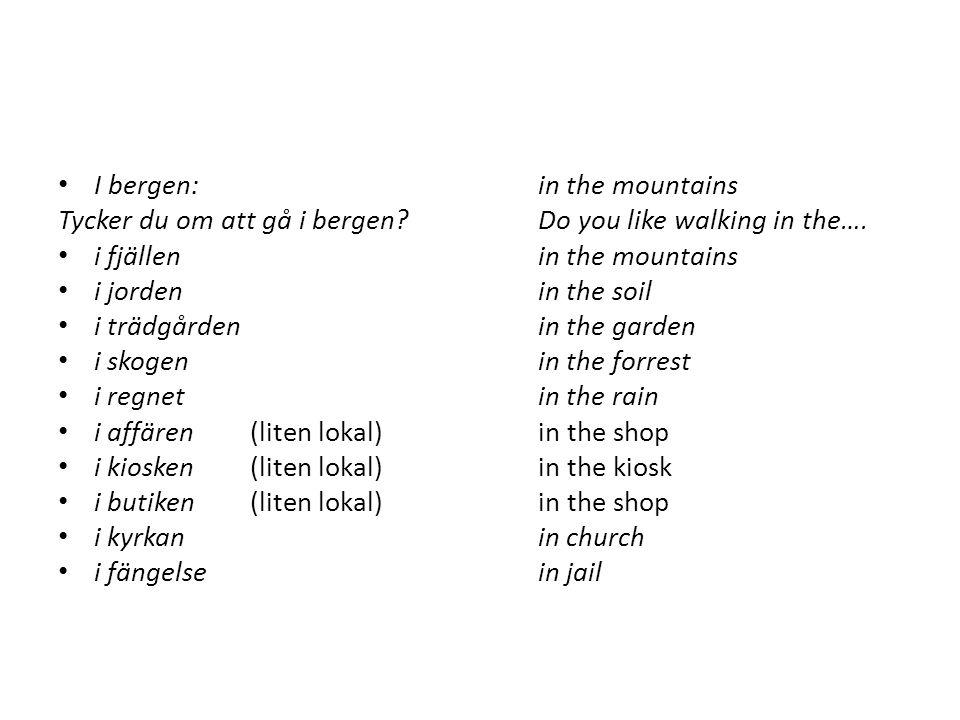 I bergen:in the mountains Tycker du om att gå i bergen Do you like walking in the….