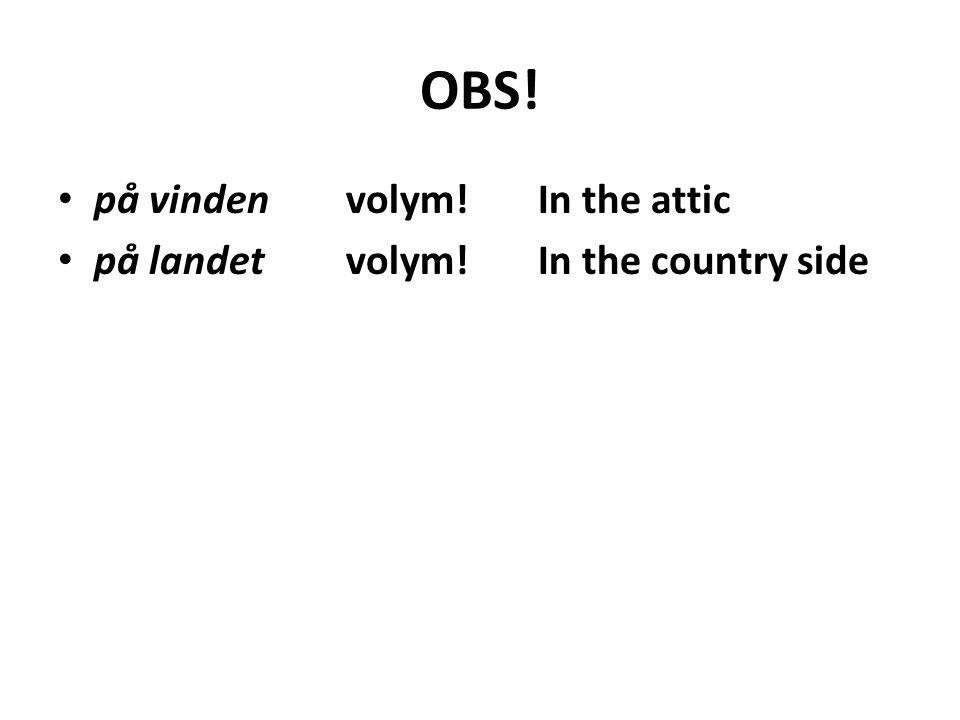 OBS! på vindenvolym!In the attic på landetvolym!In the country side