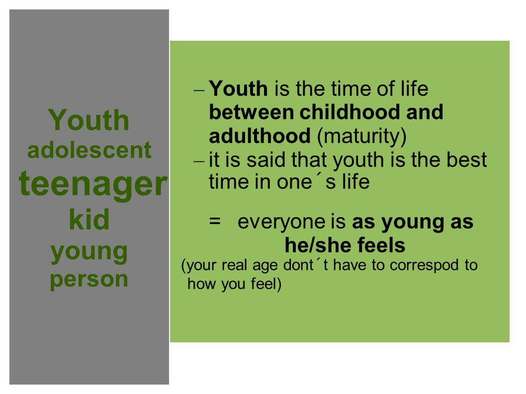 Teenagers vs.Young people Adolescence describes the teenage years between 13 and 19.