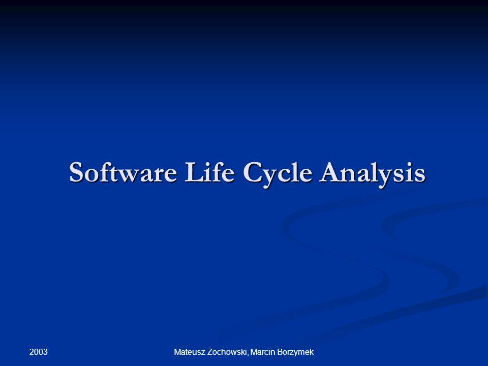 2003 Mateusz Żochowski, Marcin Borzymek Software Life Cycle Analysis