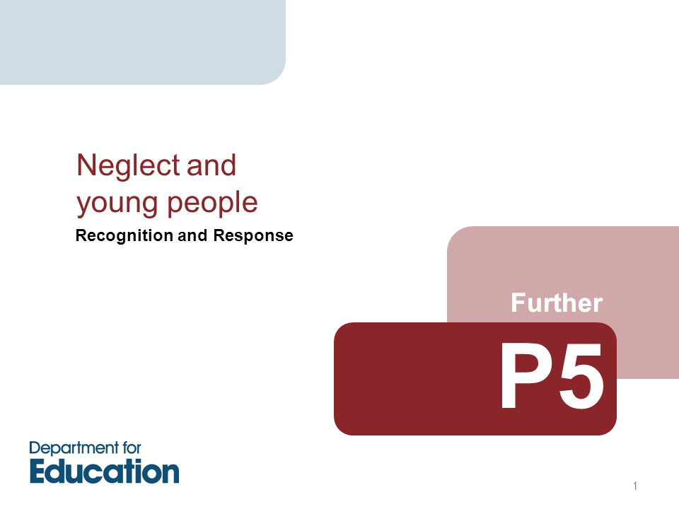 Recognition and Response Further P5 Further Neglect and young people 1