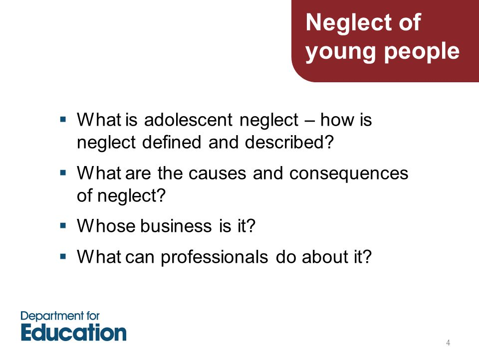 4  What is adolescent neglect – how is neglect defined and described.