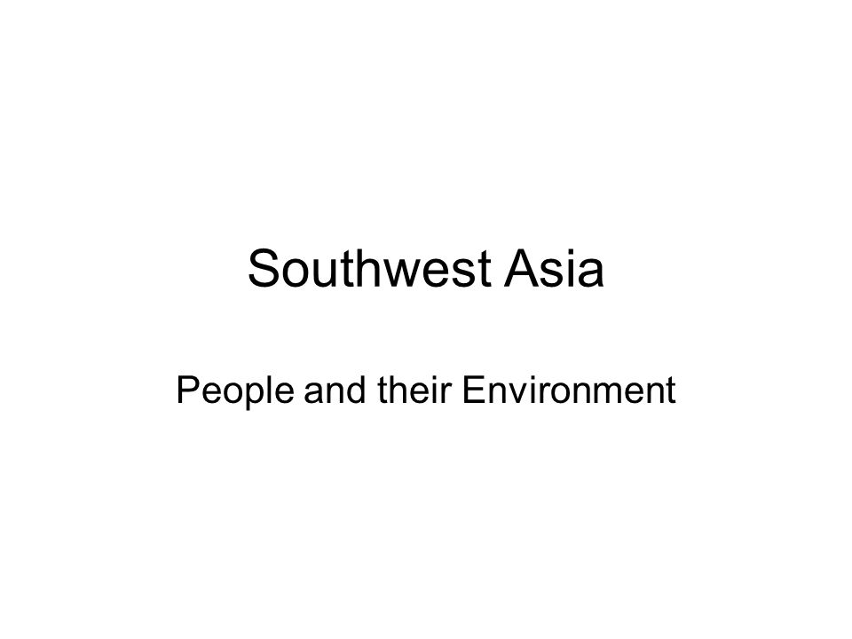Southwest Asia People and their Environment