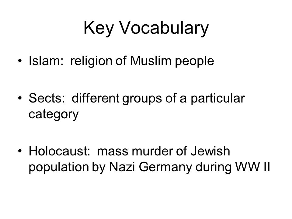 Key Vocabulary Islam: religion of Muslim people Sects: different groups of a particular category Holocaust: mass murder of Jewish population by Nazi Germany during WW II