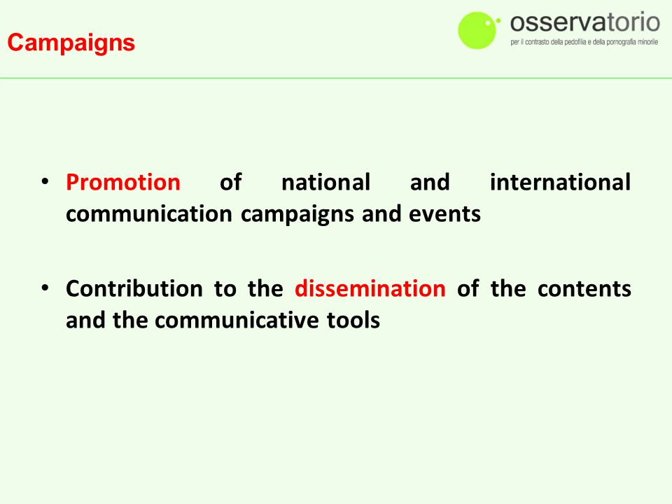 Campaigns Promotion of national and international communication campaigns and events Contribution to the dissemination of the contents and the communi