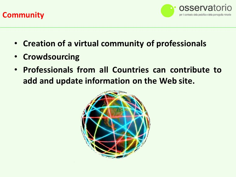 Community Creation of a virtual community of professionals Crowdsourcing Professionals from all Countries can contribute to add and update information on the Web site.