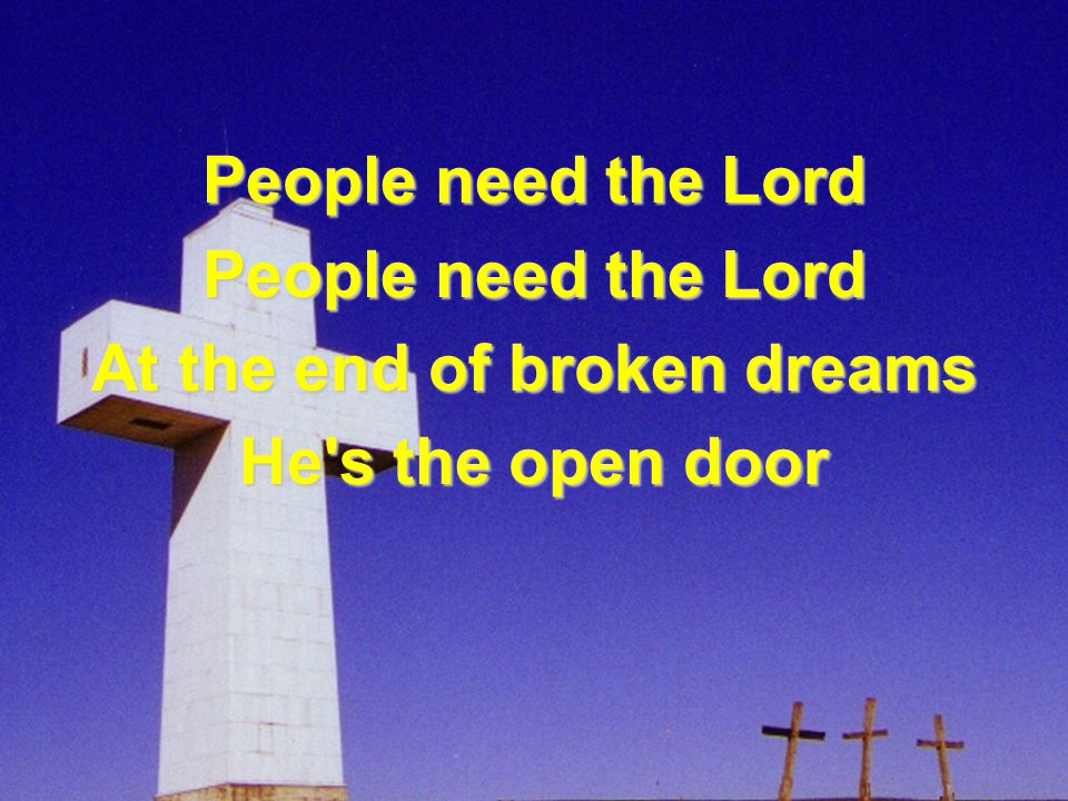 People need the Lord When will we realize People need the Lord