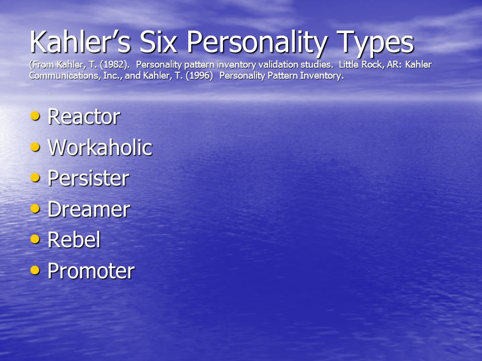 Kahler's Six Personality Types (From Kahler, T. (1982).