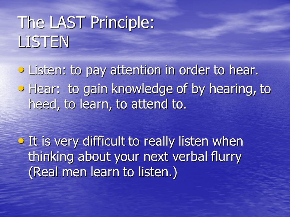 The LAST Principle: LISTEN Listen: to pay attention in order to hear.