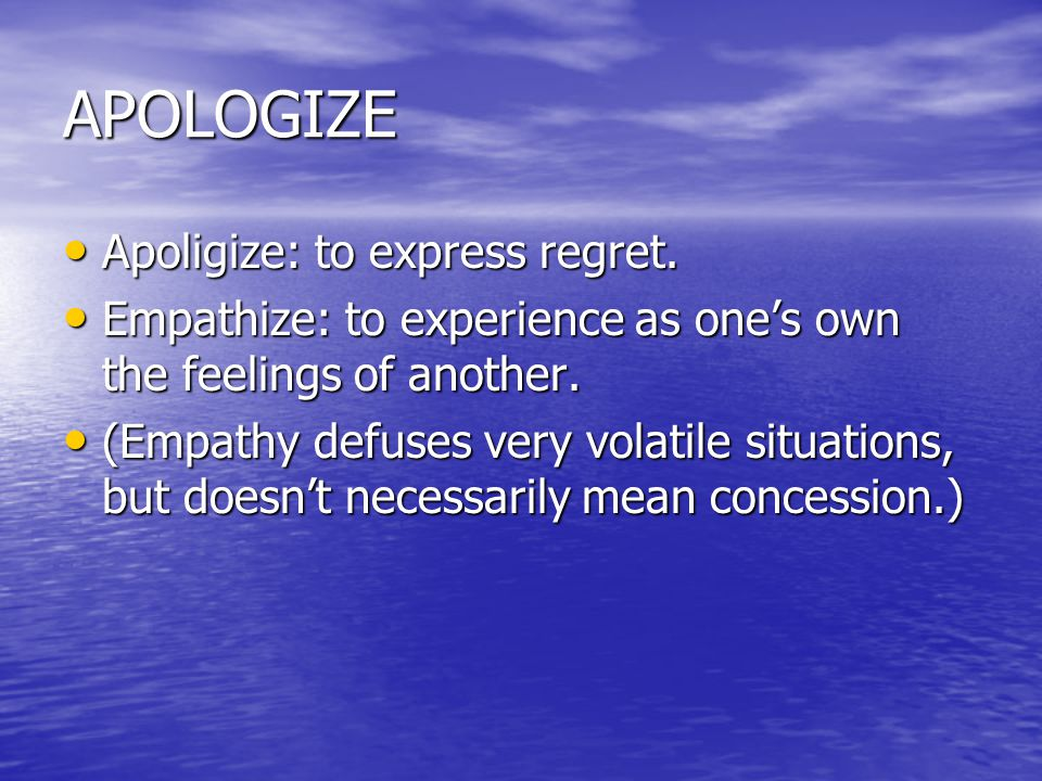 APOLOGIZE Apoligize: to express regret. Apoligize: to express regret.