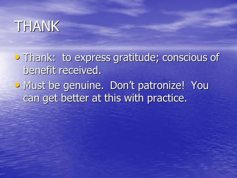 THANK Thank: to express gratitude; conscious of benefit received.