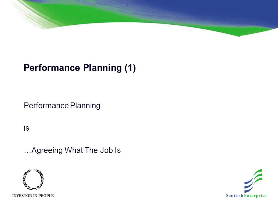 Performance Planning (1) Performance Planning… is …Agreeing What The Job Is