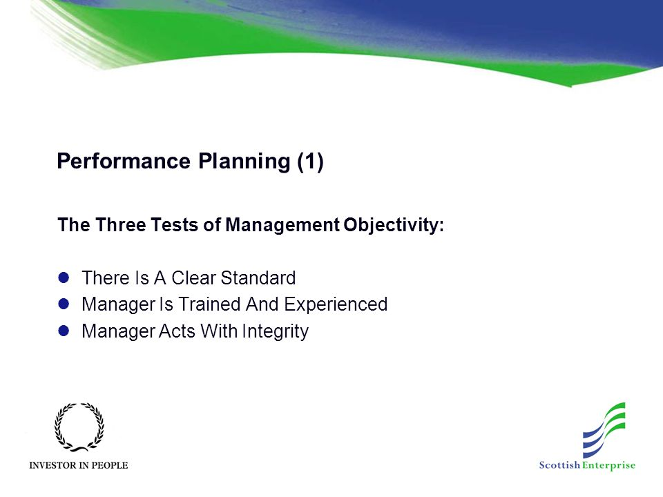 Performance Planning (1) The Three Tests of Management Objectivity: There Is A Clear Standard Manager Is Trained And Experienced Manager Acts With Integrity