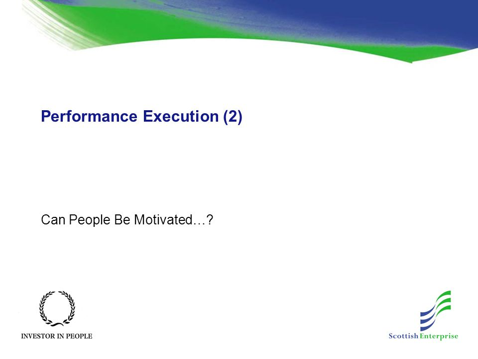 Performance Execution (2) Can People Be Motivated…?
