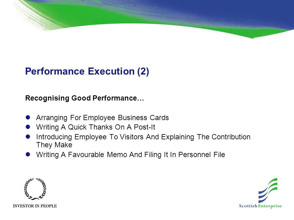 Performance Execution (2) Recognising Good Performance… Arranging For Employee Business Cards Writing A Quick Thanks On A Post-It Introducing Employee