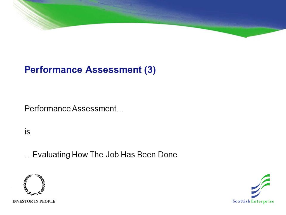 Performance Assessment (3) Performance Assessment… is …Evaluating How The Job Has Been Done