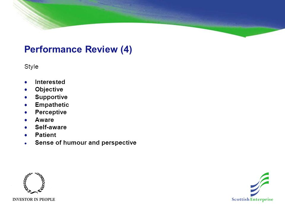 Performance Review (4) Style  Interested  Objective  Supportive  Empathetic  Perceptive  Aware  Self-aware  Patient l Sense of humour and pers