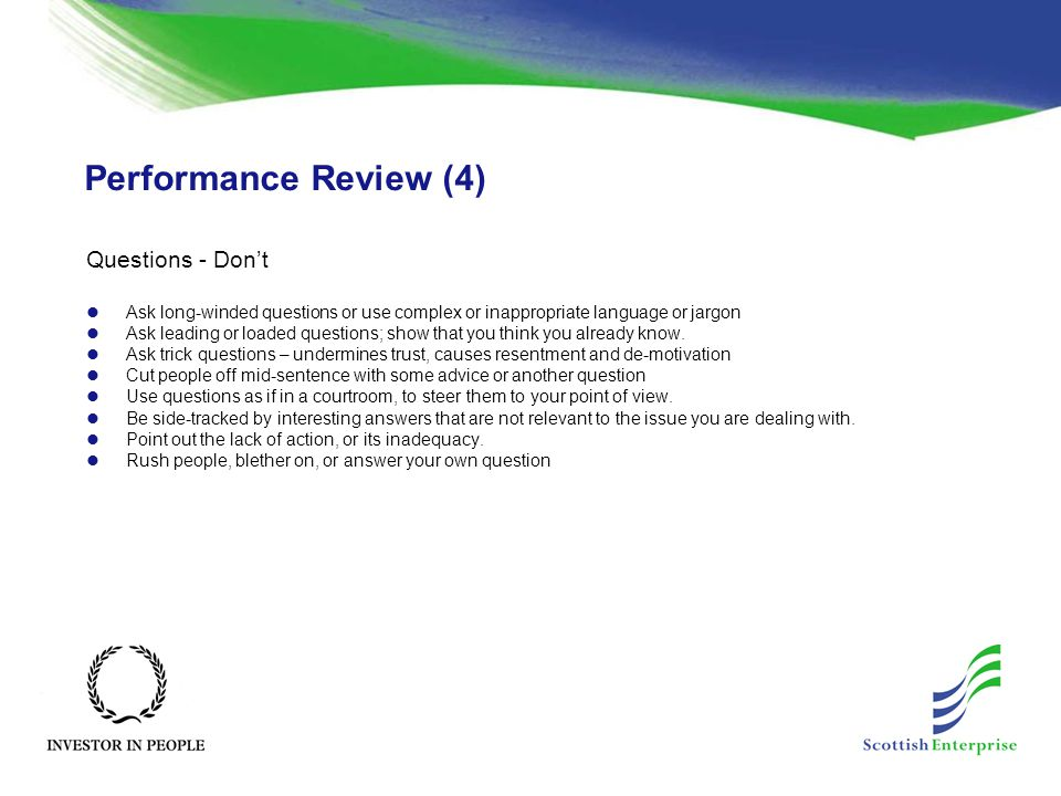 Performance Review (4) Questions - Don't Ask long-winded questions or use complex or inappropriate language or jargon Ask leading or loaded questions;