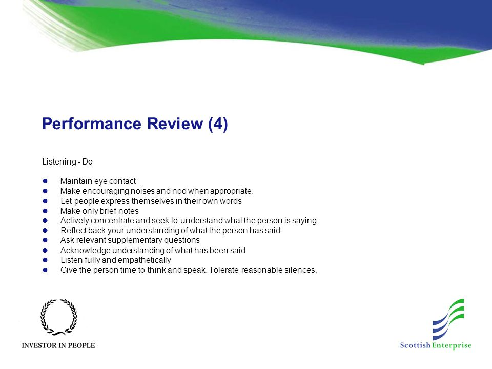 Performance Review (4) Listening - Do Maintain eye contact Make encouraging noises and nod when appropriate.
